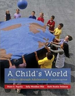 Childs World: Infancy Through Adolescence, by Papalia, 11th Edition 9780073531977
