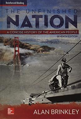Unfinished Nation: A Concise History of the American People, by Brinkley, 7th Edition 9780076654581