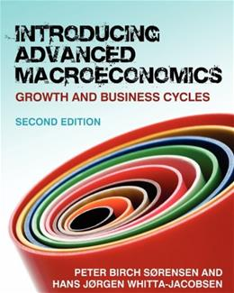 Introducing Advanced Macroeconomics: Growth and Business Cycles, by Sorensen, 2nd Edition 9780077117863