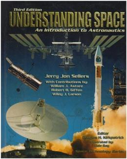 Understanding Space: An Introduction to Astronautics, by Sellers, 3rd Edition 9780077230302