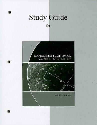 Managerial Economics and Business Strategy, by Baye, 7th Edition, Study Guide 9780077245740
