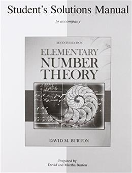 Elementary Number Theory, by Burton, 7th Edition, Solutions Manual 9780077298463