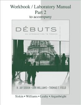 Debuts: An Introduction to French, by Siskin, 3rd Edition, Workbook, Laboratory Manual, Part 2 9780077305581
