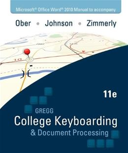 Gregg College Keyboarding and Document Processing; Microsoft Office Word 2010, by Ober, 11th Edition, Manual 9780077319373