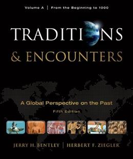Traditions and Encounters, Volume A: From the Beginning to 1000, by Bentley, 5th Edition 9780077367961