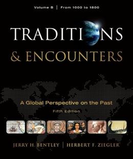 Traditions and Encounters, by Bentley, 5th Edition, Volume B: From 1000 to 1800 9780077367985