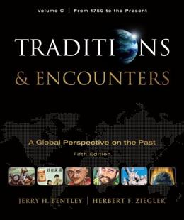 Traditions and Encounters, by Bentley, 5th Edition, Volume C: From 1750 to the Present 9780077367992