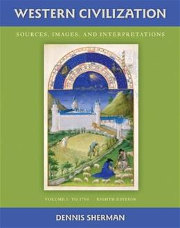 Western Civilization: Sources Images and Interpretations, by Sherman, 8th Edition, Volume 1 to 1700 9780077382391