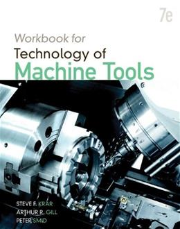 Technology of Machine Tools, by Krar, 7th Edition, Workbook 9780077389888
