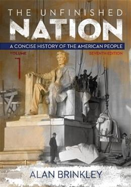 The Unfinished Nation: A Concise History of the American People Volume 1 (STAND ALONE BOOK) 7 9780077412296