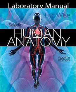 Saladins Human Anatomy, by Wise, 4th Edition, Laboratory Manual 9780077508616