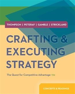 Crafting and Executing Strategy: Concepts and Readings, by Thompson, 19th Edition 9780077537074