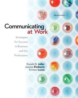 Communicating at Work: Strategies for Success in Business and the Professions, by Adler, 11th Edition 9780077649289