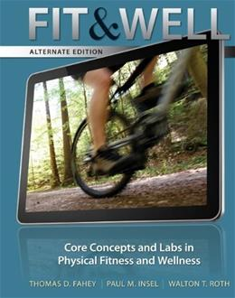 Fit and Well: Core Concepts and Labs in Physical Fitness and Wellness, by Fahey, 10th Alternate Edition 10 PKG 9780077652852