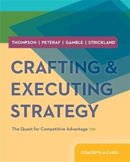 Crafting and Executing Strategy: Concepts and Cases, by Thompson, 19th Edition 19 PKG 9780077713386