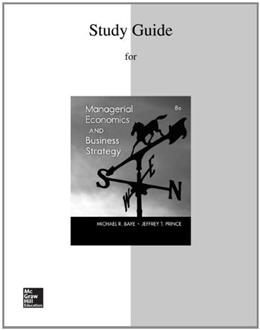 Managerial Economics and Business Strategy, by Baye, 8th Edition, Study Guide 9780077735647