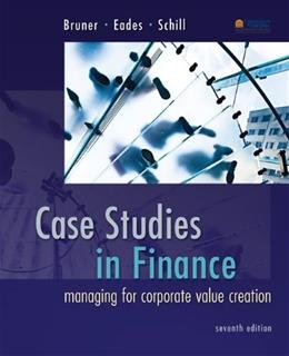 Case Studies in Finance: Managing for Corporate Value Creation (Mcgraw-hill/Irwin Series in Finance, Insurance and Real Estate) 7 9780077861711