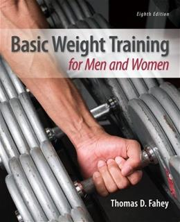 Basic Weight Training for Men and Women, by Fahey, 8th Edition 9780078022623