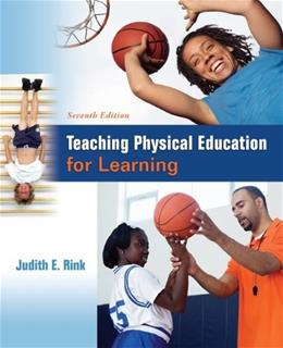 Teaching Physical Education for Learning, by Rink, 7th Edition 9780078022692
