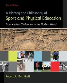 A History and Philosophy of Sport and Physical Education: From Ancient Civilizations to the Modern World 6 9780078022715