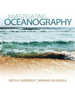 Investigating Oceanography, by Sverdrup 9780078022913