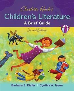 Charlotte Hucks Childrens Literature: A Brief Guide, by Kiefer, 2nd Edition 9780078024429
