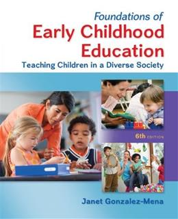 Foundations of Early Childhood Education: Teaching Children in a Diverse Society, by Gonzalez-Mena, 6th Edition 9780078024481