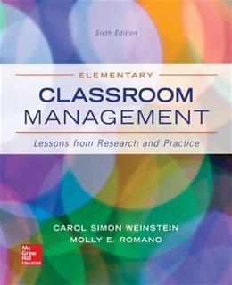 Elementary Classroom Management: Lessons from Research and Practice, by Weinstein, 6th Edition 9780078024542