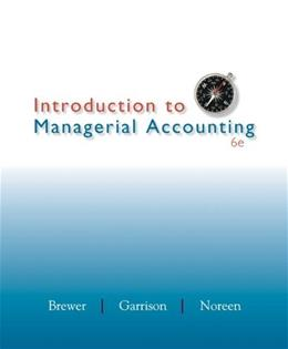 Introduction to Managerial Accounting, by Brewer, 6th Edition 9780078025419