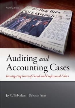 Auditing and Accounting Cases: Investigating Issues of Fraud and Professional Ethics 4 9780078025563