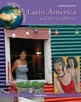 Global Studies: Latin America and the Caribbean, by Goodwin, 15th Edition 9780078026263