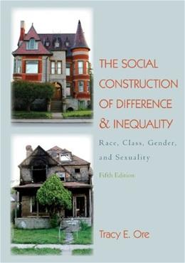 Social Construction of Difference and Inequality: Race, Class, Gender and Sexuality, by Ore, 5th Edition 9780078026645