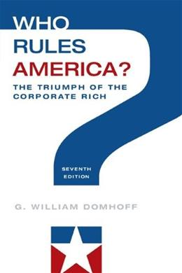 Who Rules America? The Triumph of the Corporate Rich, by Domhoff, 7th Edition 9780078026713