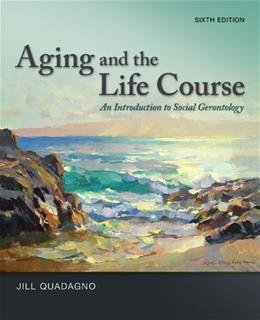 Aging and the Life Course: An Introduction to Social Gerontology 6 9780078026850