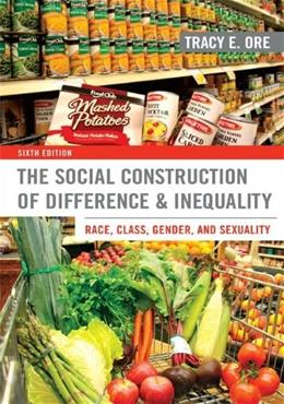 The Social Construction of Difference and Inequality: Race, Class, Gender, and Sexuality 6 9780078026904