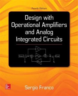 Design with Operational Amplifiers and Analog Integrated Circuits, by Franco, 4th Edition 9780078028168