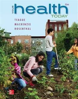 Your Health Today: Choices in a Changing Society, by Teague, 5th Edition 9780078028595