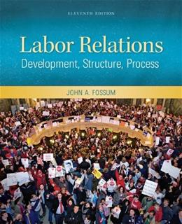 Labor Relations, by Fossum, 11th Edition 9780078029158