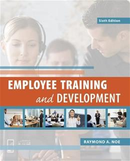 Employee Training and Development, by Noe, 6th Edition 9780078029219