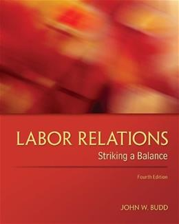 Labor Relations: Striking a Balance, by Budd, 4th Edition 9780078029431