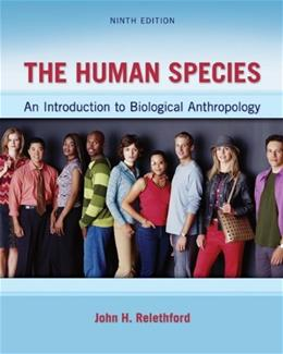The Human Species: An Introduction to Biological Anthropology, 9th Edition 9780078034985