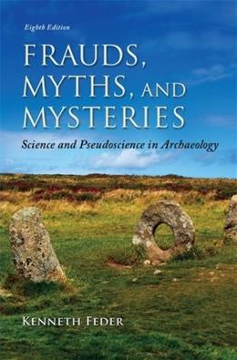 Frauds, Myths, and Mysteries: Science and Pseudoscience in Archaeology 8 9780078035074