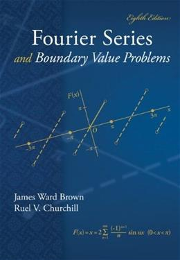 Fourier Series and Boundary Value Problems, by Brown, 8th Edition 9780078035975