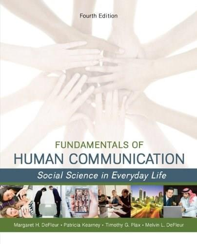Fundamentals of Human Communication: Social Science in Everday Life, by DeFleur, 4th Edition 9780078036897