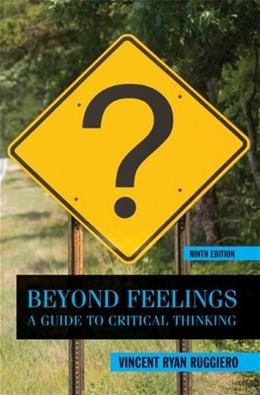 Beyond Feelings: A Guide to Critical Thinking 9 9780078038181
