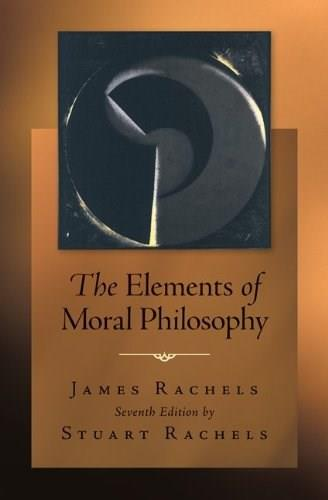 Elements of Moral Philosophy, by Rachels, 7th Edition 9780078038242
