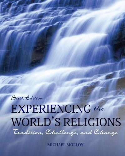 Experiencing the Worlds Religions: Tradition, Challenge, and Change, by Molloy, 6th Edition 9780078038273