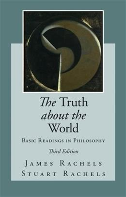 Truth about the World: Basic Readings in Philosophy, by Rachels, 3rd Edition 9780078038303