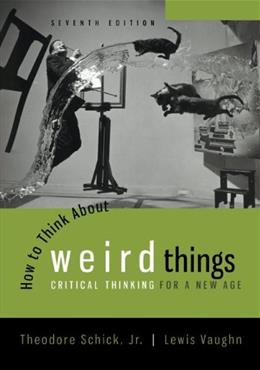 How to Think About Weird Things: Critical Thinking for a New Age 7 9780078038365