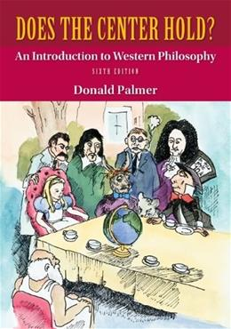 Does the Center Hold? An Introduction to Western Philosophy 6 9780078038372